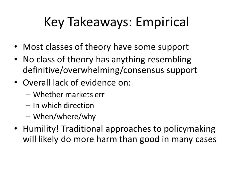 Key Takeaways: Empirical Most classes of theory have some support No class of theory has anything resembling definitive/overwhelming/consensus support