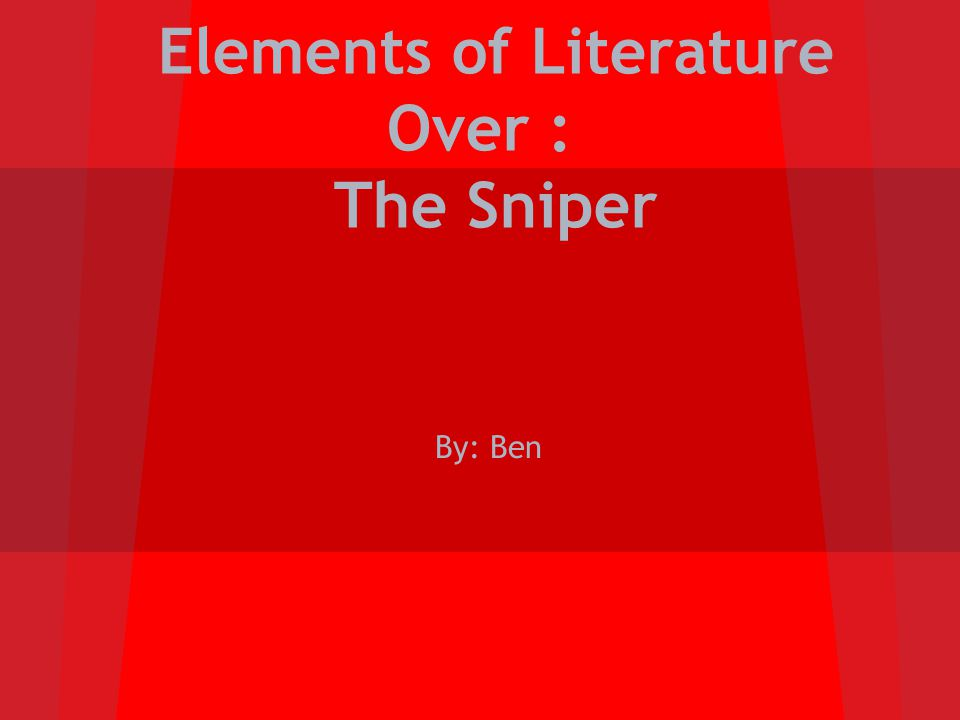 Elements of Literature Over : The Sniper By: Ben