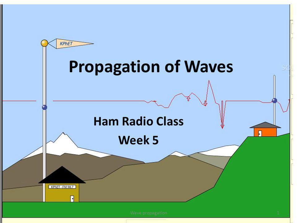 Propagation of Waves Ham Radio Class Week 5 1Wave propagation