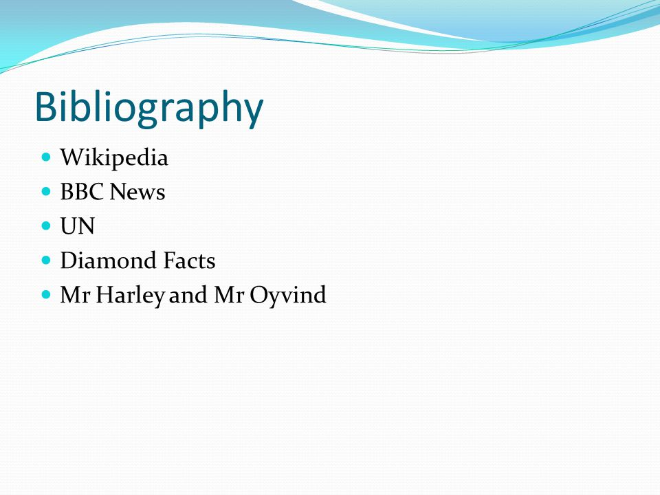 Bibliography Wikipedia BBC News UN Diamond Facts Mr Harley and Mr Oyvind