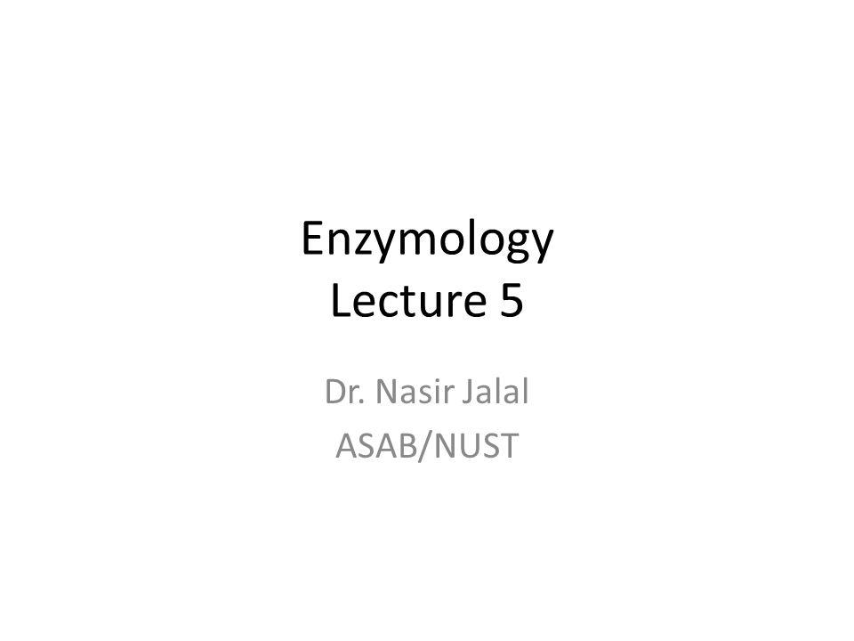 Enzymology Lecture 5 Dr. Nasir Jalal ASAB/NUST