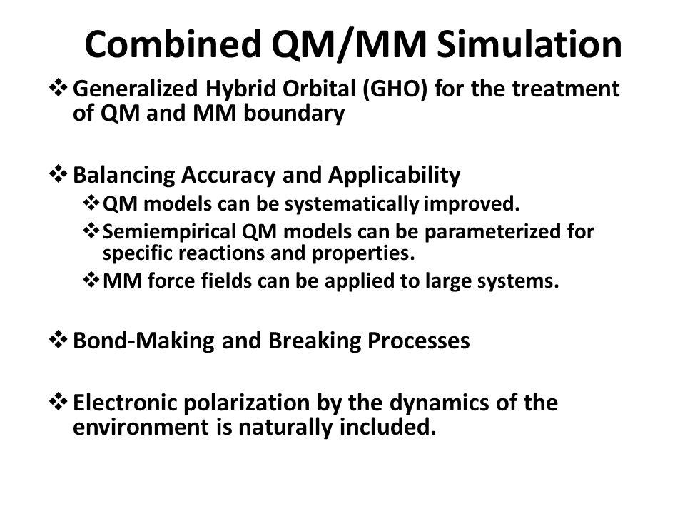 Combined QM/MM Simulation Generalized Hybrid Orbital (GHO) for the treatment of QM and MM boundary Balancing Accuracy and Applicability QM models can