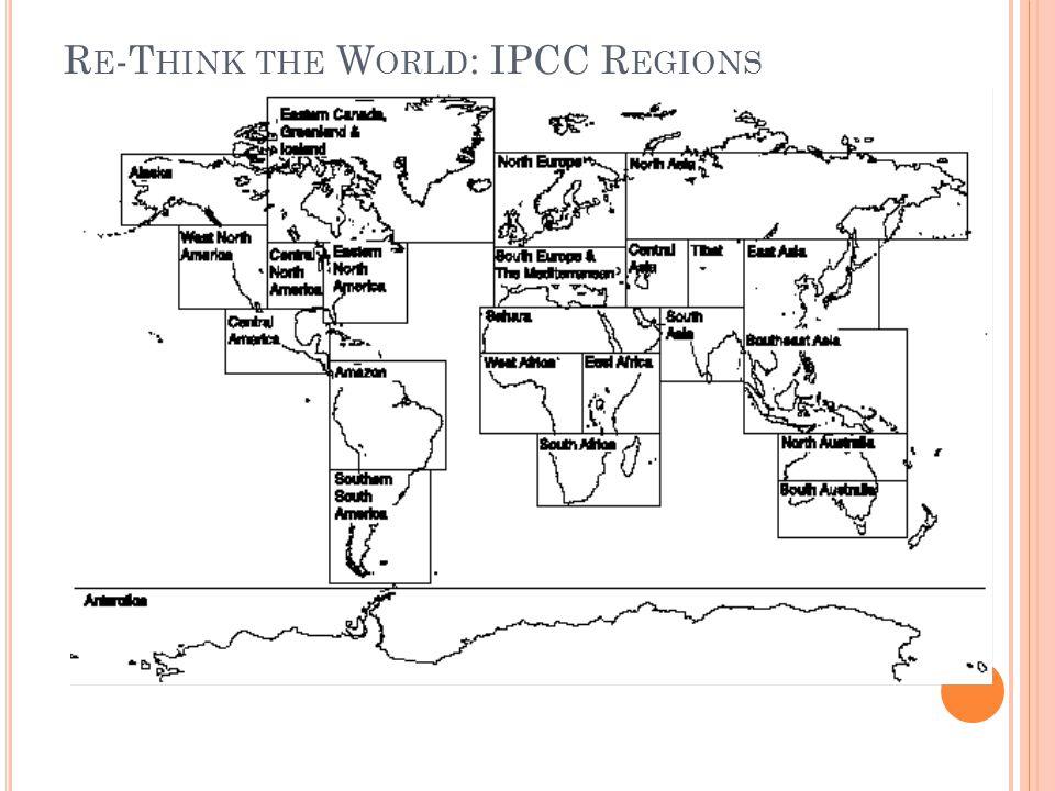 R E -T HINK THE W ORLD : IPCC R EGIONS