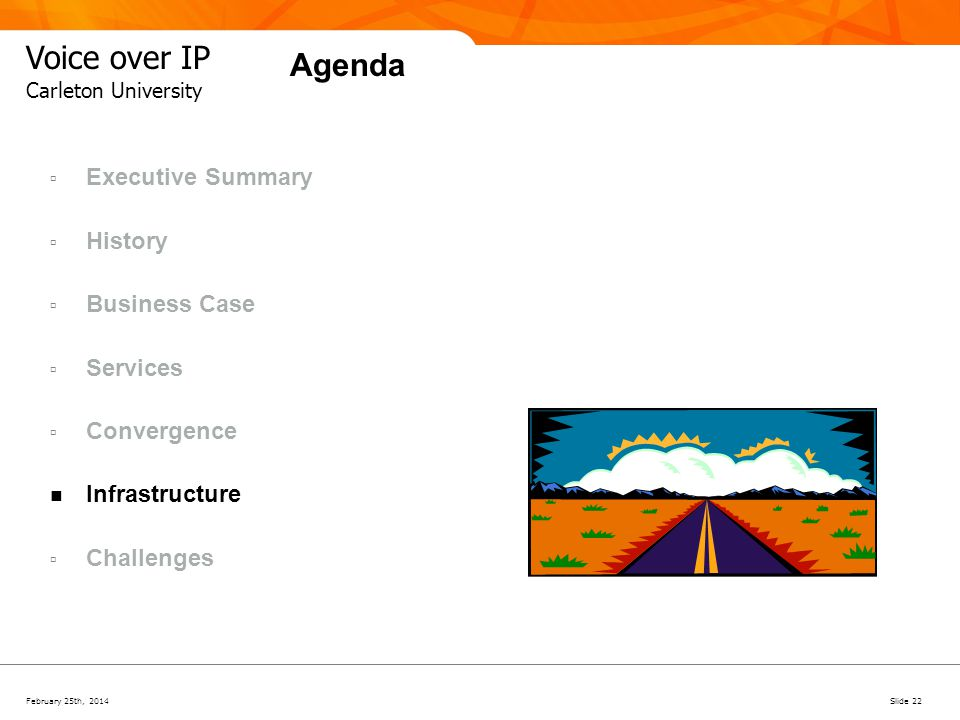 February 25th, 2014Slide 22 Voice over IP Carleton University Agenda Executive Summary History Business Case Services Convergence Infrastructure Chall