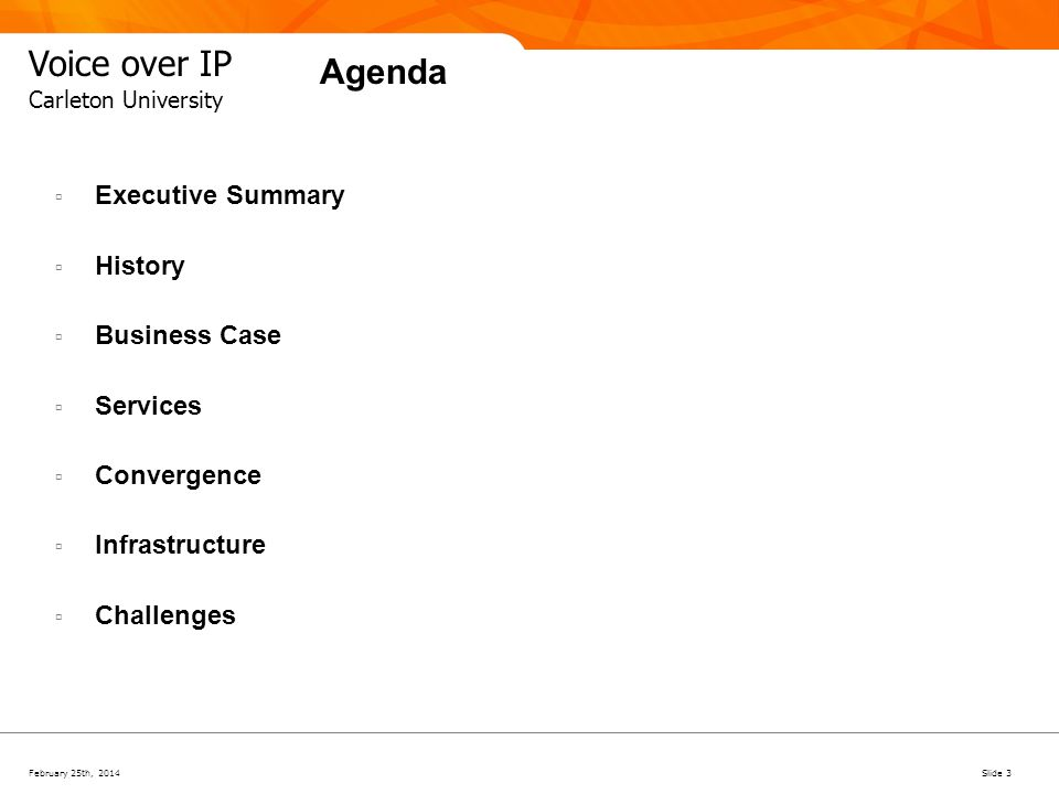 February 25th, 2014Slide 3 Voice over IP Carleton University Agenda Executive Summary History Business Case Services Convergence Infrastructure Challe
