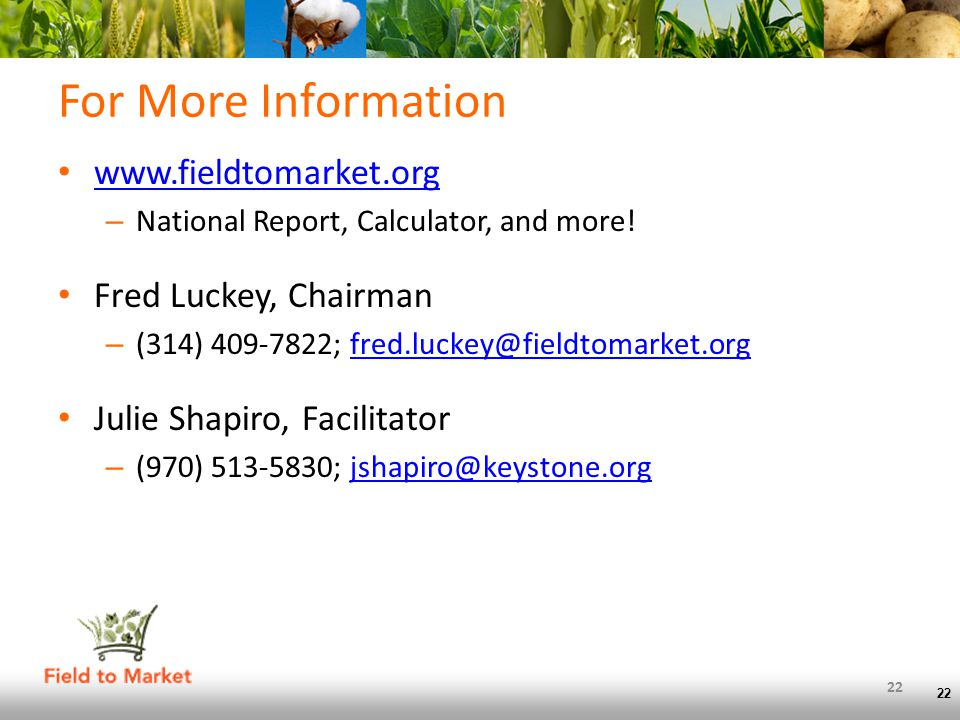 22 For More Information www.fieldtomarket.org – National Report, Calculator, and more.