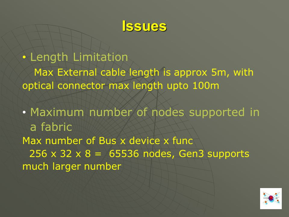 Issues Length Limitation Max External cable length is approx 5m, with optical connector max length upto 100m Maximum number of nodes supported in a fa