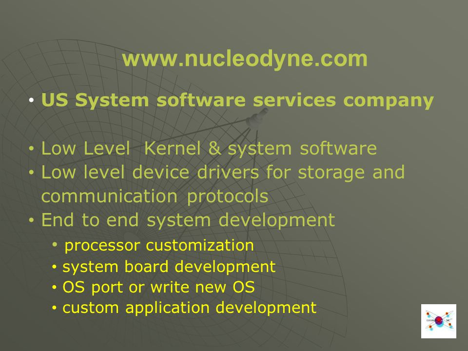 www.nucleodyne.com US System software services company Low Level Kernel & system software Low level device drivers for storage and communication proto