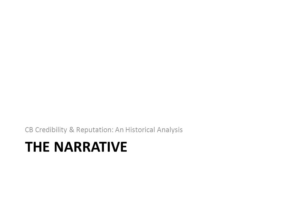 THE NARRATIVE CB Credibility & Reputation: An Historical Analysis