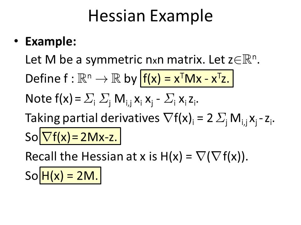 Hessian Example Example: Let M be a symmetric n x n matrix.