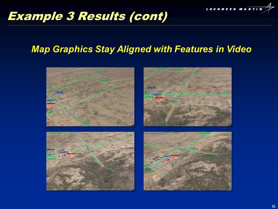 16 Example 3 Results (cont) Map Graphics Stay Aligned with Features in Video