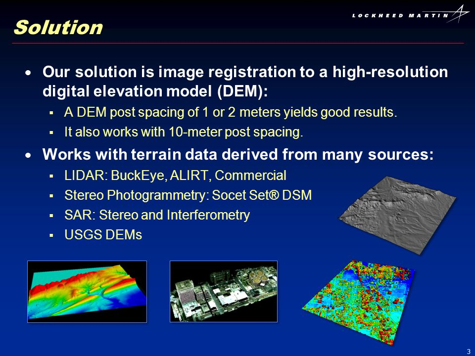 3 Solution Our solution is image registration to a high-resolution digital elevation model (DEM): A DEM post spacing of 1 or 2 meters yields good resu