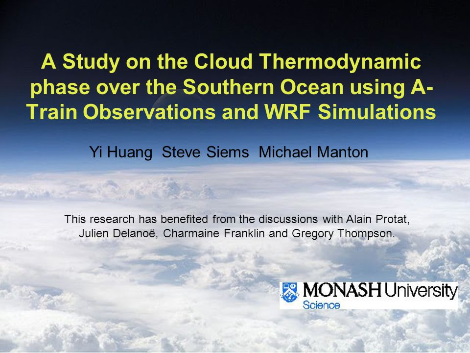 A Study on the Cloud Thermodynamic phase over the Southern Ocean using A- Train Observations and WRF Simulations Yi Huang Steve Siems Michael Manton T