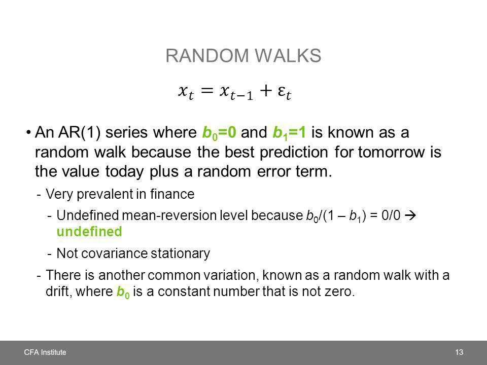 RANDOM WALKS An AR(1) series where b 0 =0 and b 1 =1 is known as a random walk because the best prediction for tomorrow is the value today plus a rand