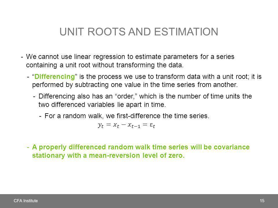 UNIT ROOTS AND ESTIMATION 15
