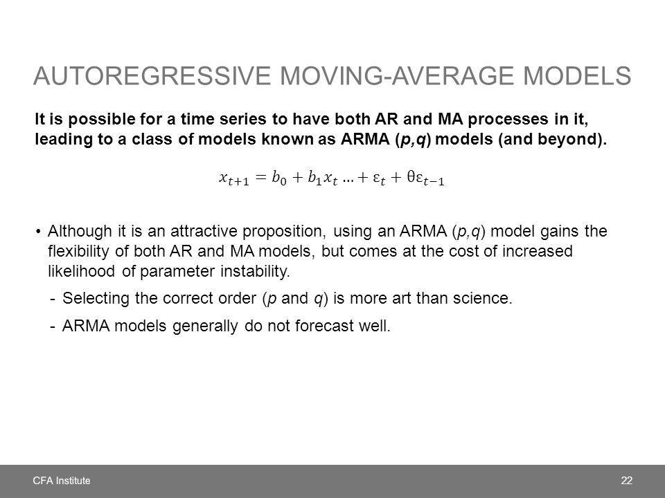 AUTOREGRESSIVE MOVING-AVERAGE MODELS It is possible for a time series to have both AR and MA processes in it, leading to a class of models known as AR