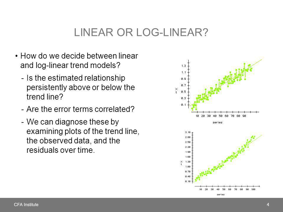 LINEAR OR LOG-LINEAR? How do we decide between linear and log-linear trend models? -Is the estimated relationship persistently above or below the tren