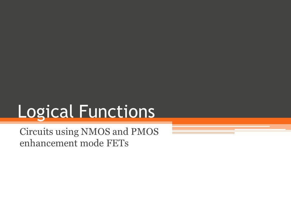 Logical Functions Circuits using NMOS and PMOS enhancement mode FETs