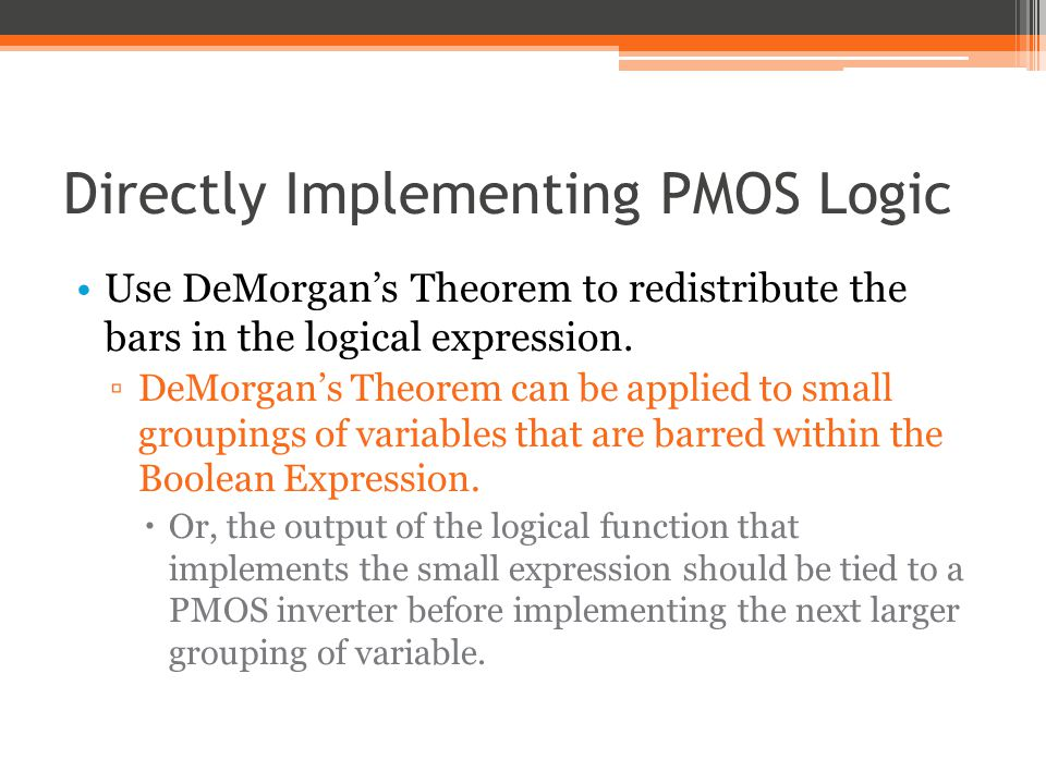 Directly Implementing PMOS Logic Use DeMorgans Theorem to redistribute the bars in the logical expression.