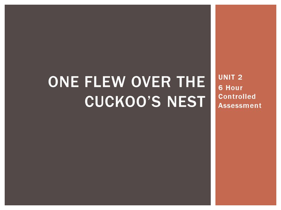 UNIT 2 6 Hour Controlled Assessment ONE FLEW OVER THE CUCKOOS NEST
