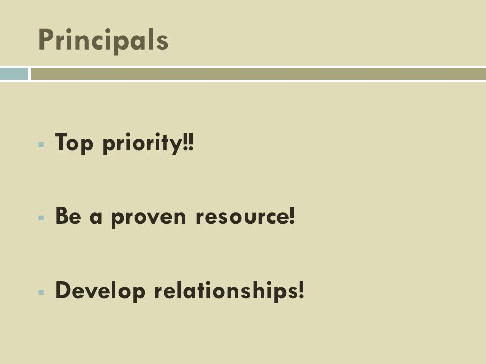 Principals Top priority!! Be a proven resource! Develop relationships!