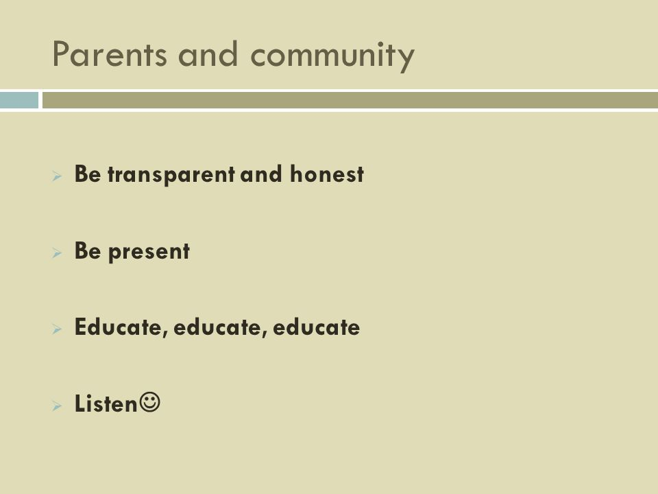 Parents and community Be transparent and honest Be present Educate, educate, educate Listen