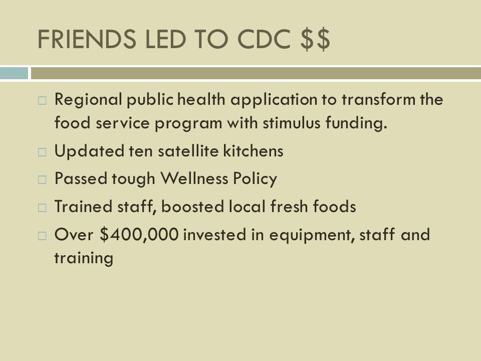 FRIENDS LED TO CDC $$ Regional public health application to transform the food service program with stimulus funding.