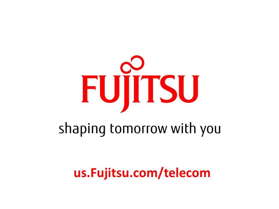 November 8, 2011 10 Copyright 2010 FUJITSU LIMITED us.Fujitsu.com/telecom