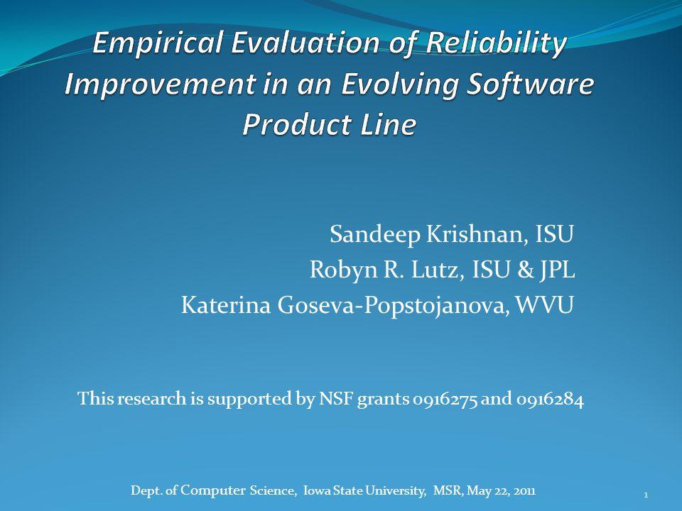 Sandeep Krishnan, ISU Robyn R. Lutz, ISU & JPL Katerina Goseva-Popstojanova, WVU Dept. of Computer Science, Iowa State University, MSR, May 22, 2011 1