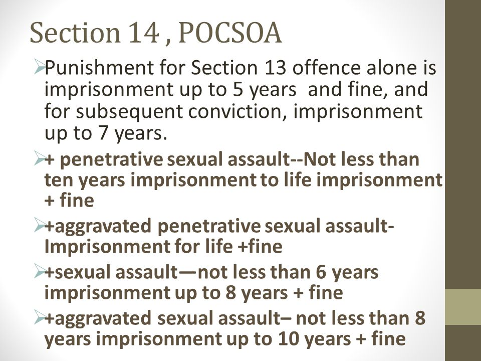 Section 14, POCSOA Punishment for Section 13 offence alone is imprisonment up to 5 years and fine, and for subsequent conviction, imprisonment up to 7 years.