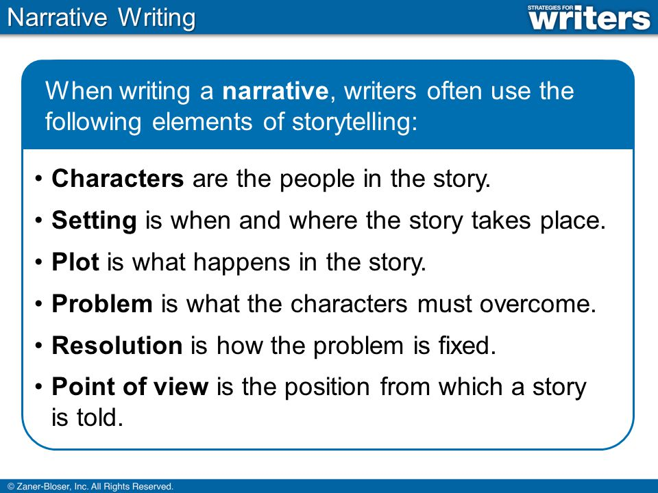 Narrative Writing The following are additional elements that can be used in narrative writing: Precise details add support, explain, and enhance the story.