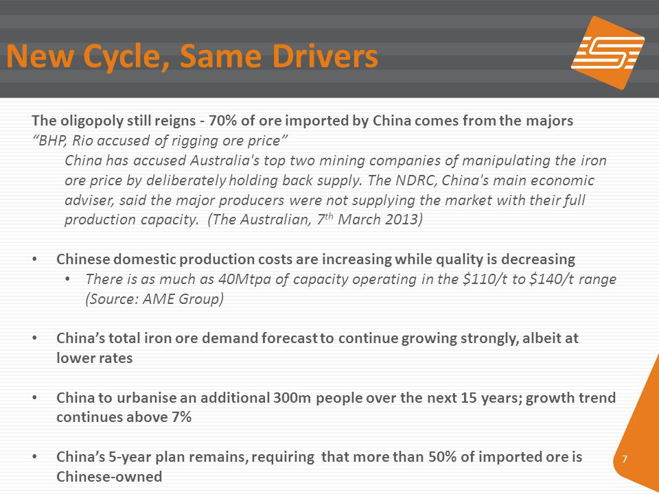 7 New Cycle, Same Drivers The oligopoly still reigns - 70% of ore imported by China comes from the majors BHP, Rio accused of rigging ore price China has accused Australia s top two mining companies of manipulating the iron ore price by deliberately holding back supply.
