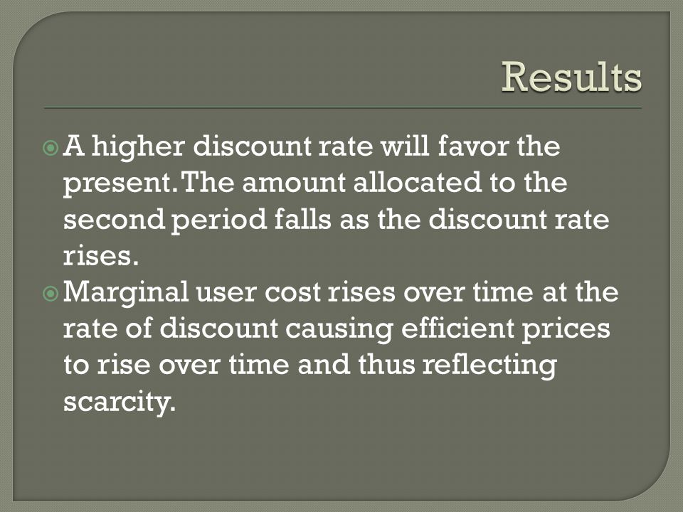 Marginal user cost rises over time at the rate of discount causing efficient prices to rise over time and thus reflecting scarcity.