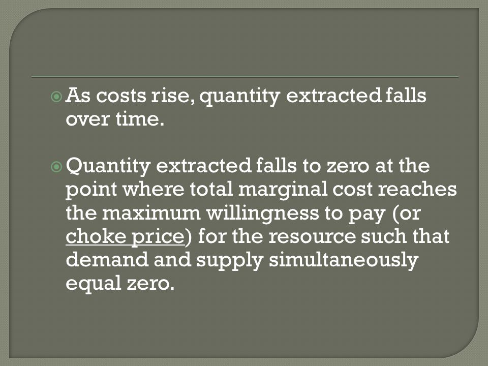 As costs rise, quantity extracted falls over time. Quantity extracted falls to zero at the point where total marginal cost reaches the maximum willing