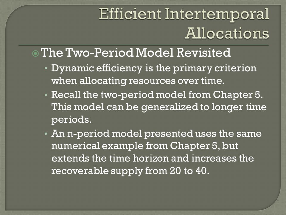 The Two-Period Model Revisited Dynamic efficiency is the primary criterion when allocating resources over time. Recall the two-period model from Chapt