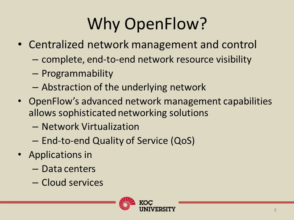 Existing QoS Mechanisms Several QoS mechanisms have been proposed IntServ Diffserv Multiprotocol Label Switching (MPLS) Problem: They are built on current Internets distributed (hop-by-hop) architecture which cannot have end-to-end network resource information 9