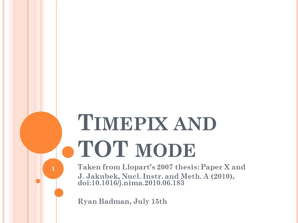 T IMEPIX AND TOT MODE Taken from Lloparts 2007 thesis: Paper X and J.