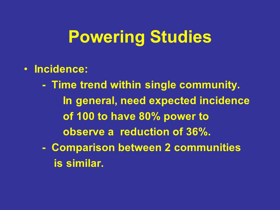 Powering Studies Incidence: - Time trend within single community.