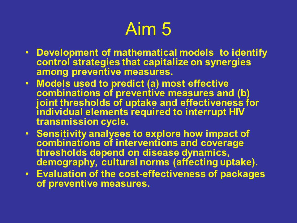Aim 5 Development of mathematical models to identify control strategies that capitalize on synergies among preventive measures.