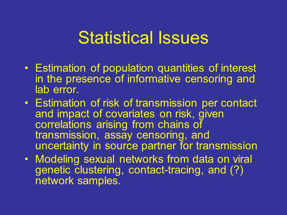 Statistical Issues Estimation of population quantities of interest in the presence of informative censoring and lab error.