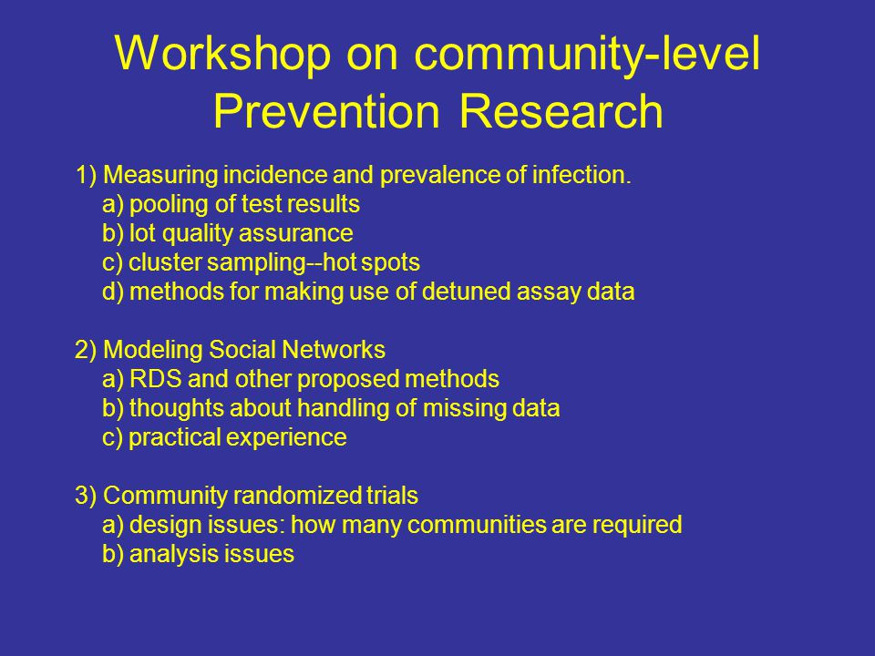 Workshop on community-level Prevention Research 1) Measuring incidence and prevalence of infection.