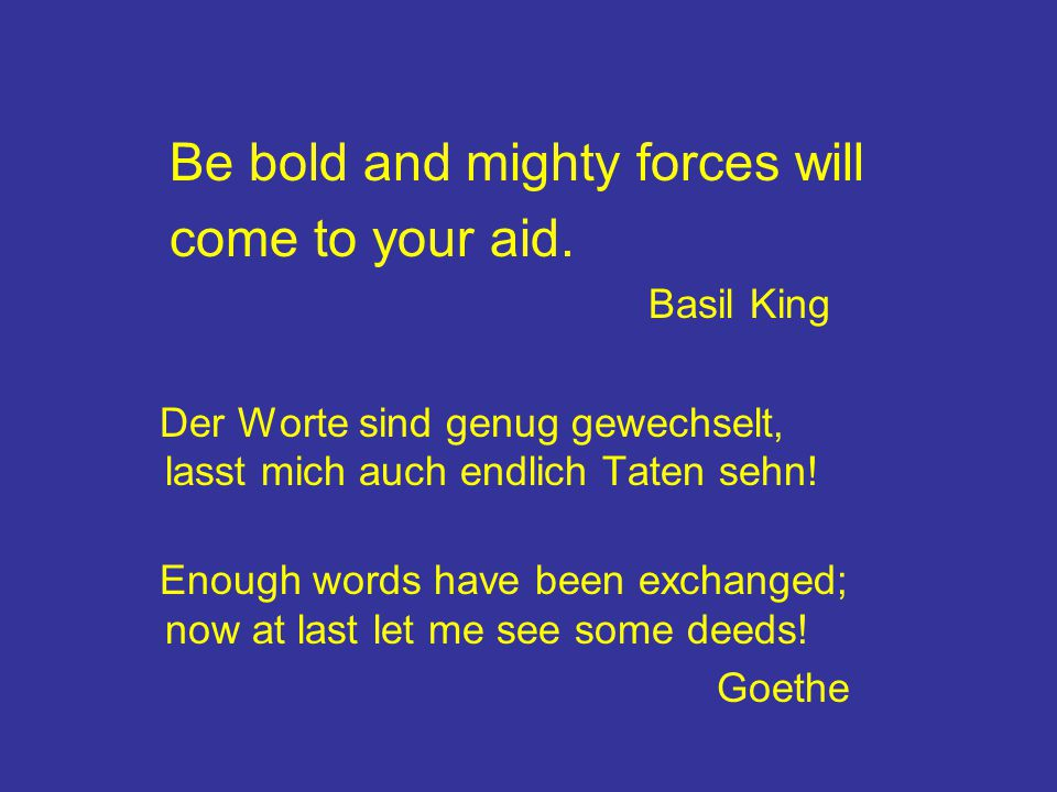 Be bold and mighty forces will come to your aid.