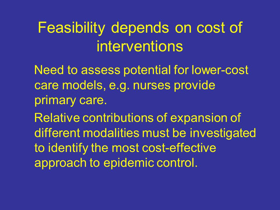 Feasibility depends on cost of interventions Need to assess potential for lower-cost care models, e.g.