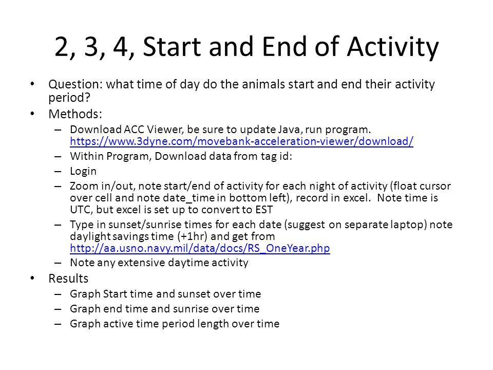 2, 3, 4, Start and End of Activity Question: what time of day do the animals start and end their activity period? Methods: – Download ACC Viewer, be s