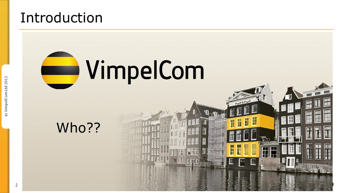 2 © VimpelCom Ltd 2012 Introduction Who??