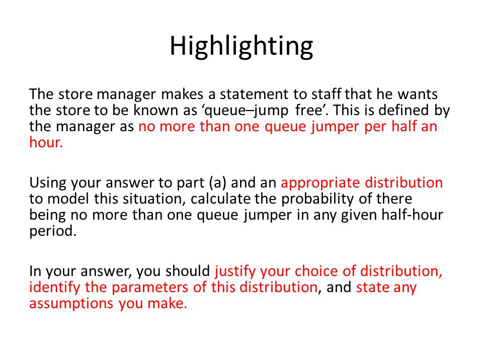 Highlighting The store manager makes a statement to staff that he wants the store to be known as queue–jump free. This is defined by the manager as no