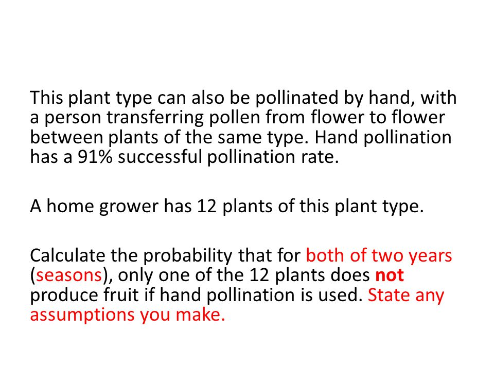 This plant type can also be pollinated by hand, with a person transferring pollen from flower to flower between plants of the same type. Hand pollinat