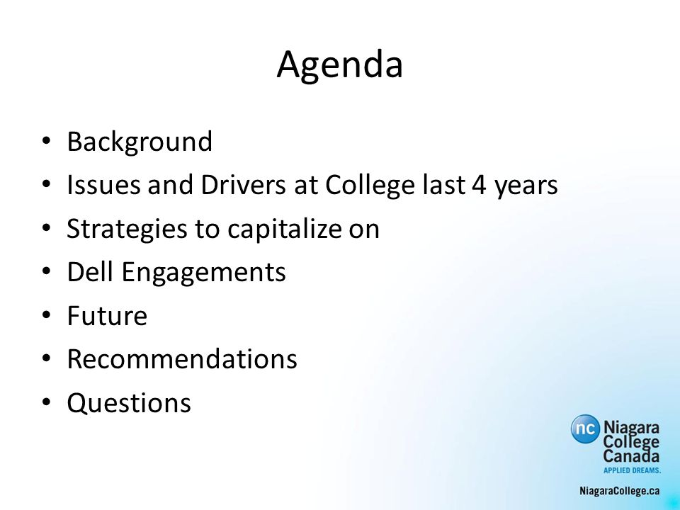 Agenda Background Issues and Drivers at College last 4 years Strategies to capitalize on Dell Engagements Future Recommendations Questions
