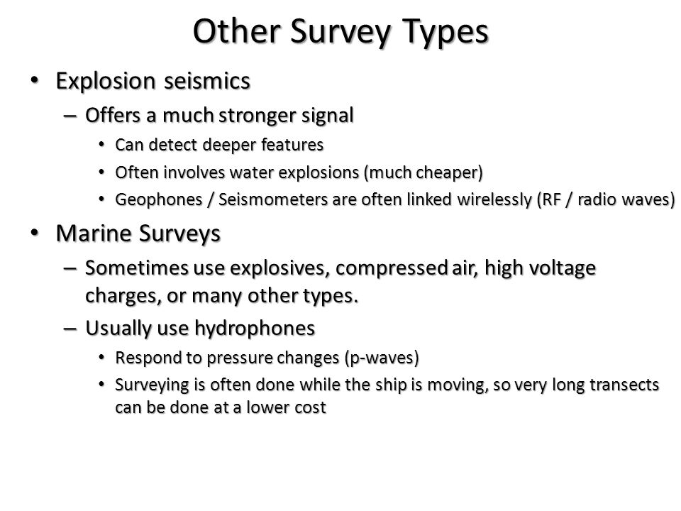 Other Survey Types Explosion seismics Explosion seismics – Offers a much stronger signal Can detect deeper features Can detect deeper features Often i