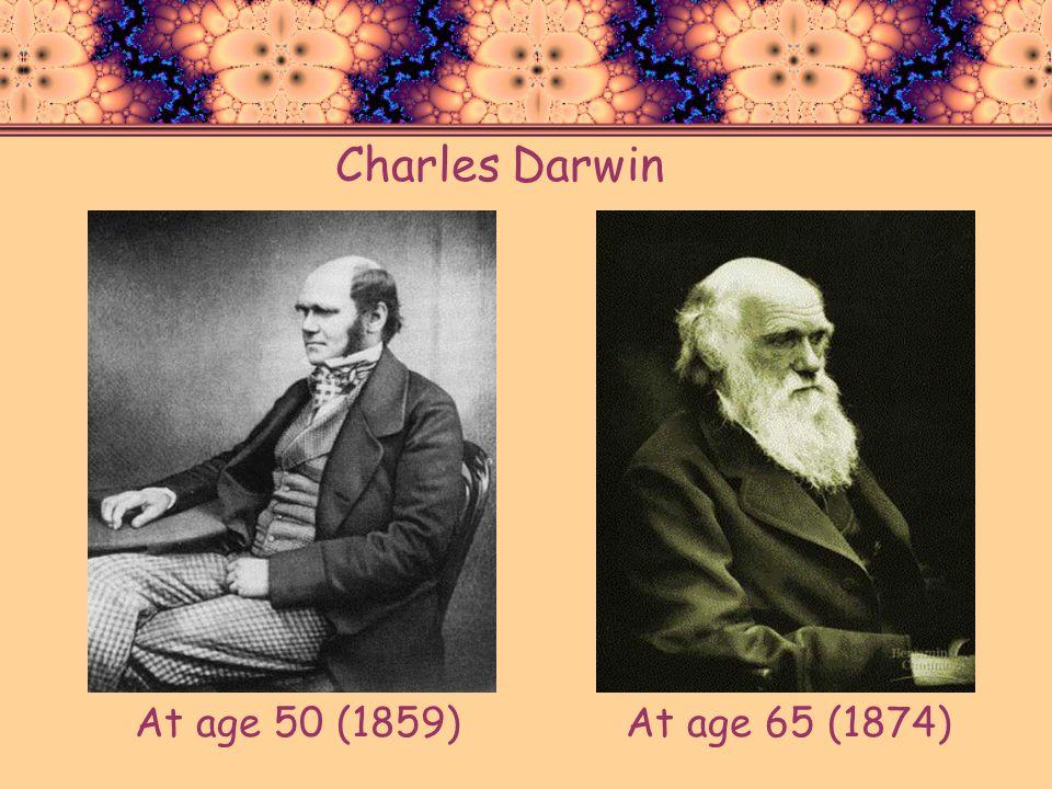Charles Darwin At age 50 (1859)At age 65 (1874)